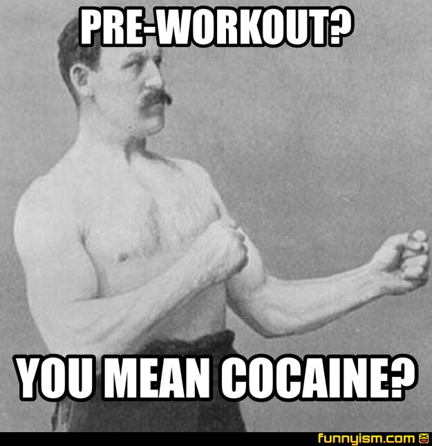 0b219cd7 823e 4ed7 9605 89046a7a1dcc pre workout? you mean cocaine? meme factory funnyism funny