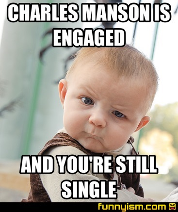 1d30df9f 2eaa 446f 8892 ddb73d644320 charles manson is engaged and you're still single meme factory