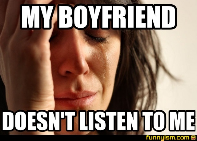 Funny Memes For Your Boyfriend : My boyfriend doesn t listen to me meme factory funnyism funny