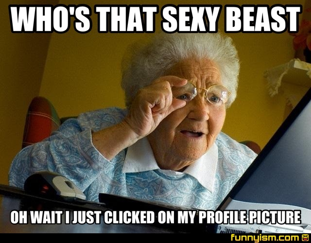 Funny Memes For Profile Pictures : Who s that sexy beast oh wait i just clicked on my profile picture