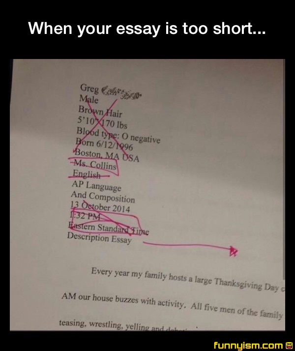 college essay too short A short essay is only half a page long and presents your thesis, argument, solution and defends or proves it in 1–2 paragraphs unlike a traditional essay, which is no shorter than five paragraphs guidelines for writing a short essay are very similar to the basic guidelines for essay writing.