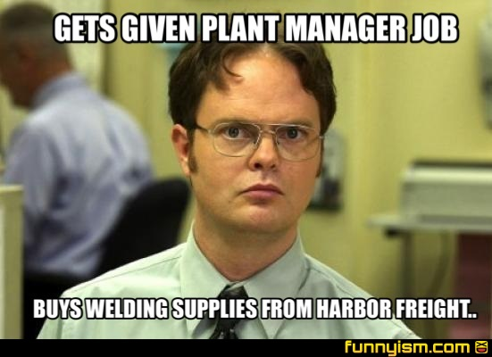 Funny Manager Meme : Gets given plant manager job buys welding supplies from harbor