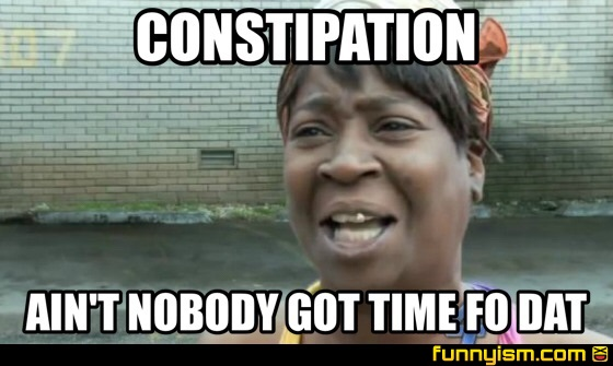 Constipation Ain T Nobody Got Time Fo Dat Meme Factory Funnyism Funny Pictures