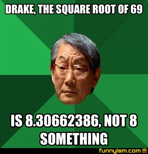 Drake The Square Root Of 69 Is 8 30662386 Not 8 Something Meme Factory Funnyism Funny Pictures