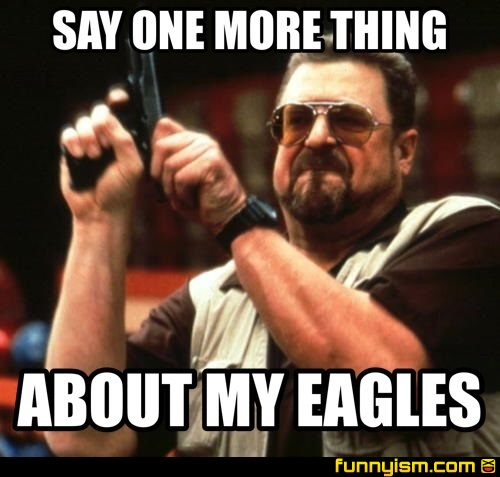 7b8f8947 e43a 4fac 8ff3 878db8726a90 say one more thing about my eagles meme factory funnyism funny