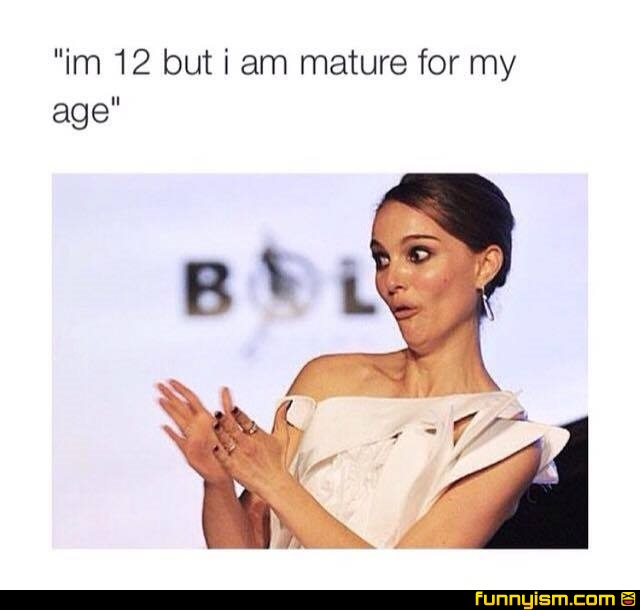 Am i mature for my age