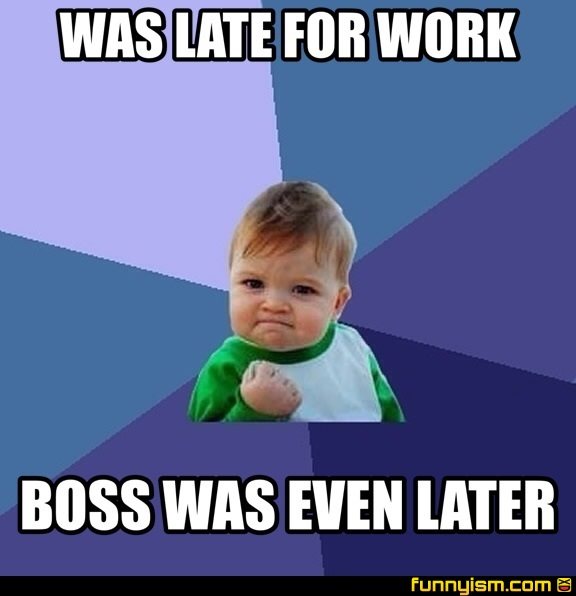 Funny Late For Work Meme : Was late for work boss even later meme factory