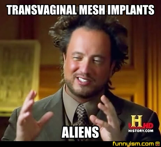Transvaginal mesh implants aliens meme factory funnyism funny transvaginal mesh implants aliens meme factory funnyism funny pictures voltagebd Image collections