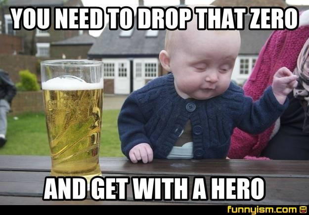Image result for drop that zero and get with a hero