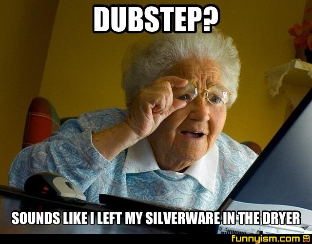 Dubstep Sounds Like Dubstep Sounds Like i Left my