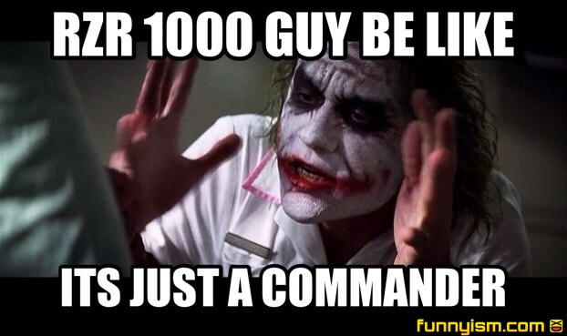 Rzr 1000 Guy Be Like Its Just A Commander Meme Factory Funnyism