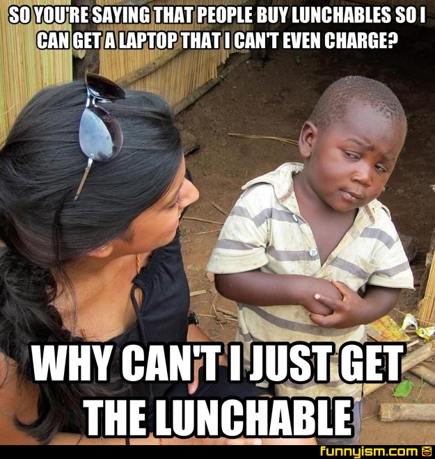 So Youre Saying That People Buy Lunchables So I Can Get A Laptop