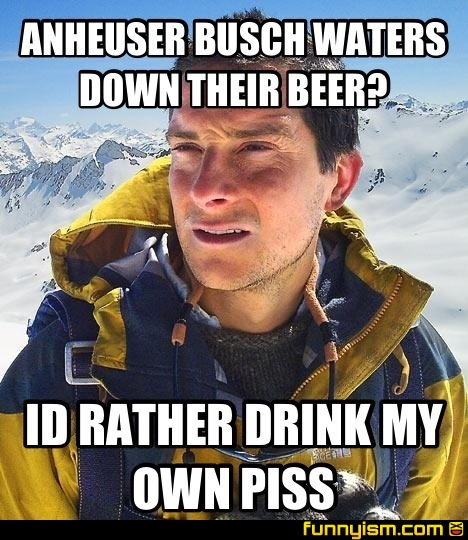 c6dafd6c b6d6 4131 8c92 48758cc08f13 anheuser busch waters down their beer? id rather drink my own piss