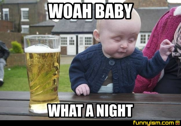 Funny Friday Night Meme : Woah baby what a night meme factory funnyism funny pictures