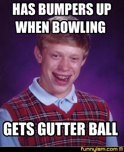 Has Bumpers Up When Bowling Gets Gutter Ball Meme Factory