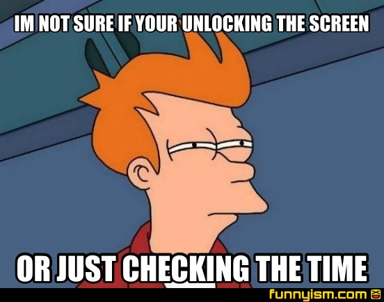 Im Not Sure If Your Unlocking The Screen Or Just Checking The Time Meme Factory Funnyism Funny Pictures